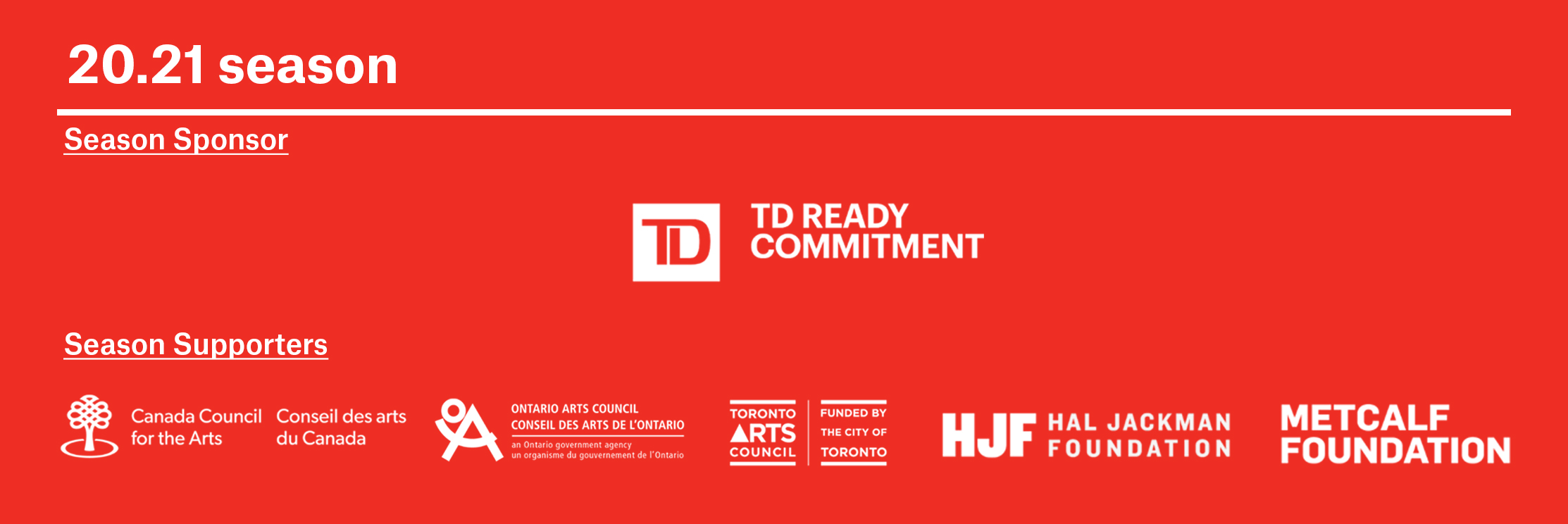 20.21 Sponsor TD Ready Commitment. Supporters Canada Council for the Arts, Toronto Arts Council, Ontario Arts Council, Hal Jackman Foundation, Metcalfe Foundation