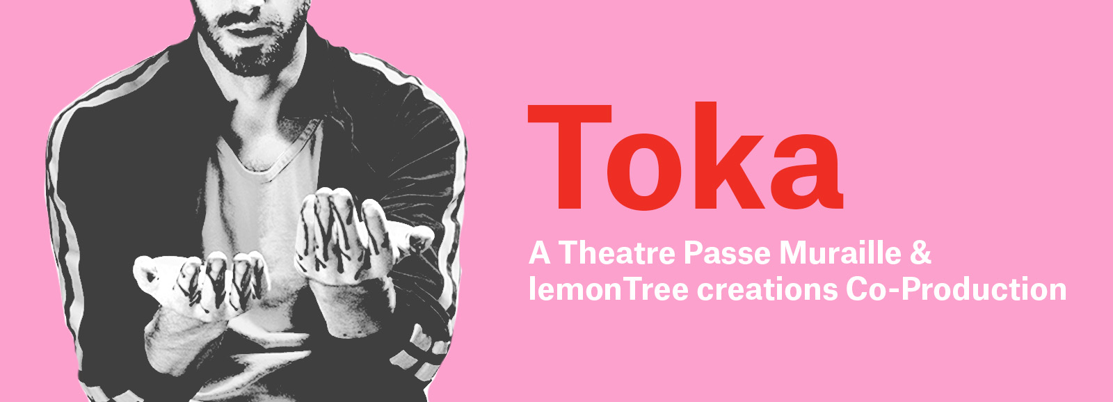 Toka - A Theatre Passe Muraille & lemonTree creations Co-Production