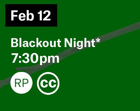 February 12 7:30pm is a blackout night, it is relaxed and closed captioned