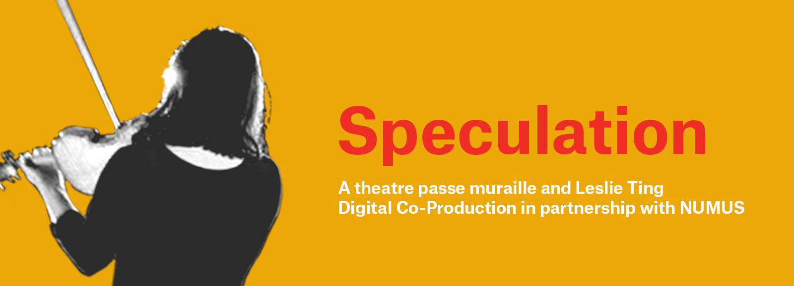 Speculation A Theatre Passe Muraille and Leslie Ting Digital Co-Production in partnership with NUMUS