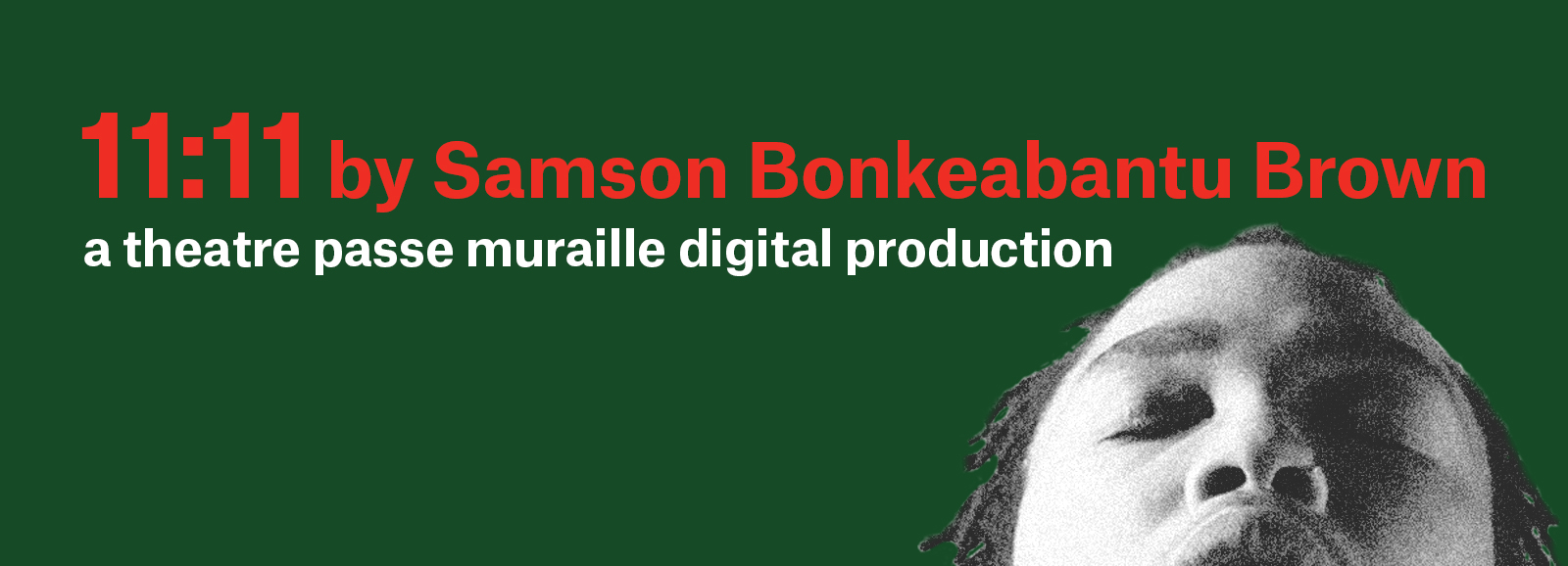 11:11 by Samson Bonkeabantu Brown. a Theatre Passe Muraille digital production