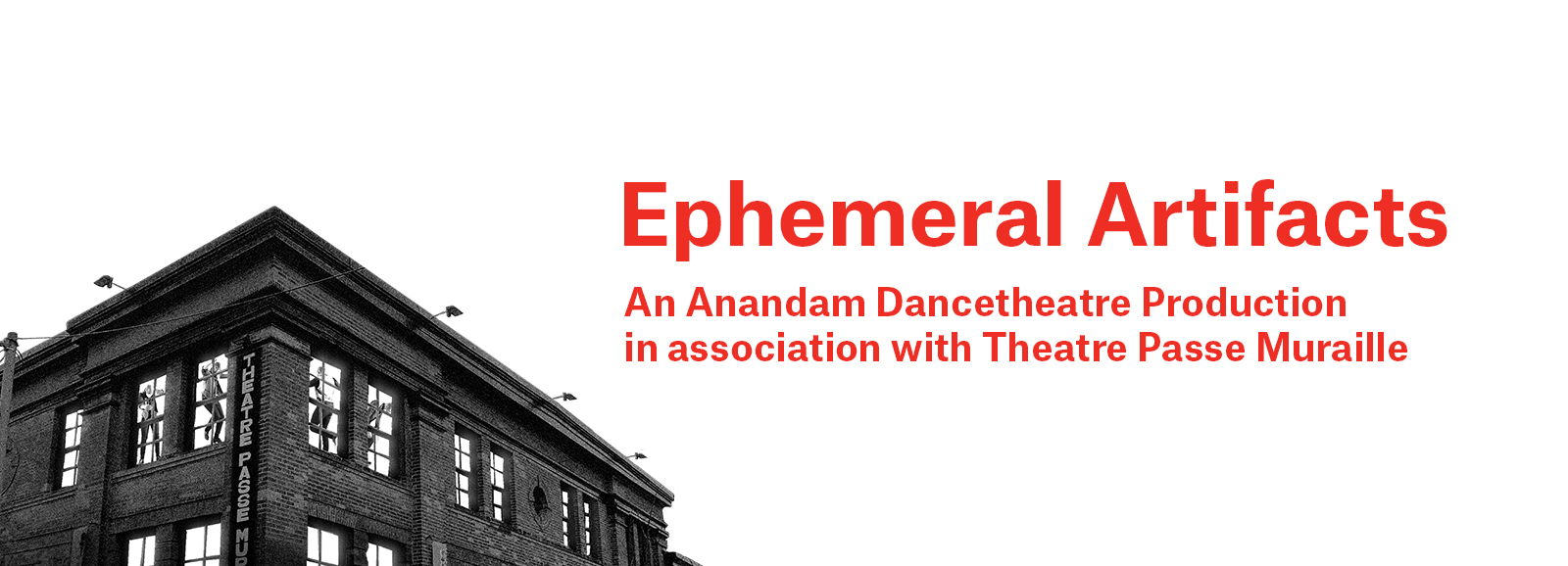 Ephemeral Artifacts. An Anandam Dancetheatre production in association with Theatre Passe Muraille
